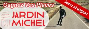 Gagnez vos Places au Jardin du Michel
