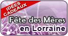 Fete des Meres en Lorraine Nancy Metz Meurthe-et-Moselle, Vosges, Meuse, Moselle, cadeau menu fete des meres