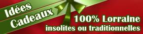 Vos id�es cadeau originales ou insolites, traditionnelles, ou encore sp�cialit�s du terroir en Lorraine, Meurthe-et-Moselle, Vosges, Meuse,Moselle