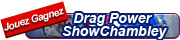Gagnez vos Entr�es au Drag Power Show de Chambley