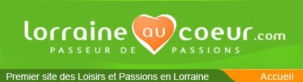 Lorraineaucoeur - Premier site des Loisirs et Passions en Lorraine