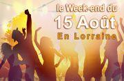 Week-End 15 Août Animations en Lorraine Meurthe-et-Moselle, Meuse, Moselle, Vosges du 12-08-2017 à 16:00 au 15-08-2017 à 21:59