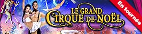 Le Grand Cirque de Noël à Nancy et Metz 2018