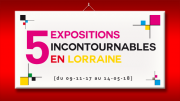 5 Expositions Incontournables en Lorraine Lorraine du 09-11-2017 à 10:00 au 09-01-2018 à 18:00