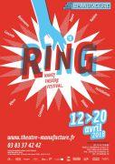 Festival Ring 2018 à Nancy 54014 Nancy du 12-04-2018 à 13:00 au 20-04-2018 à 21:30