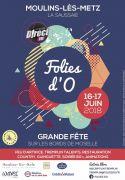 Les Folies d'O à Moulins-lès-Metz 57160 Moulins-lès-Metz du 16-06-2018 à 18:00 au 17-06-2018 à 18:00