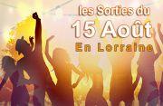 Animations et Sorties 15 Août en Lorraine  Meurthe-et-Moselle, Meuse, Moselle, Vosges du 15-08-2018 à 09:00 au 15-08-2018 à 22:00