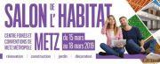 Salon de l'Habitat à Metz 2019 57000 Metz du 15-03-2019 à 10:00 au 18-03-2019 à 18:00