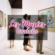 Musées Gratuits en Lorraine Meurthe-et-Moselle, Vosges, Meuse, Moselle du 01-09-2020 à 06:00 au 30-06-2021 à 18:00