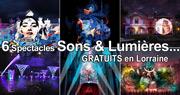 Les Sons et Lumière Été 2021 en Lorraine Lorraine du 01-07-2021 à 22:00 au 18-09-2021 à 22:00